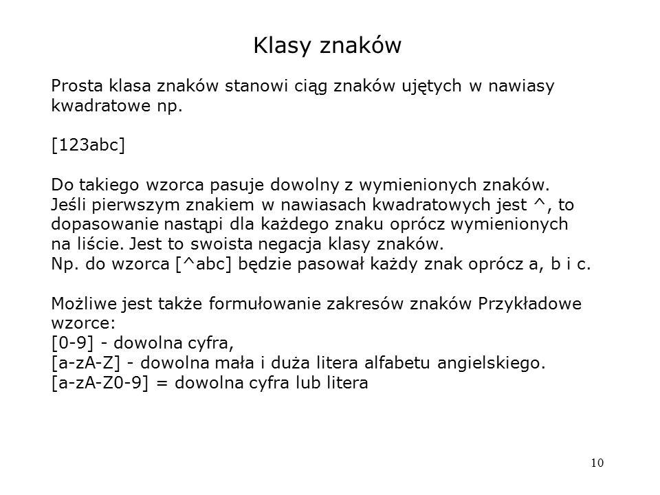 Klasy znaków Prosta klasa znaków stanowi ciąg znaków ujętych w nawiasy kwadratowe np. [123abc]